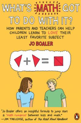 What's math got to do with it? : how parents and teachers can help children learn to love their least favorite subject