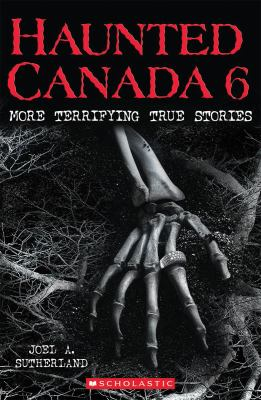 Haunted Canada 6 : more terrifying true stories