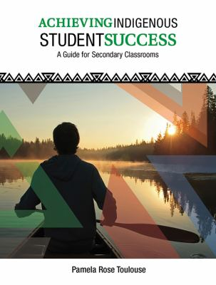 Achieving indigenous student success : a guide for secondary classrooms