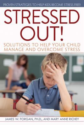 Stressed out! : solutions to help your child manage and overcome stress