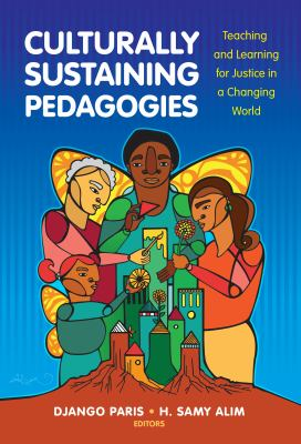Culturally sustaining pedagogies : teaching and learning for justice in a changing world