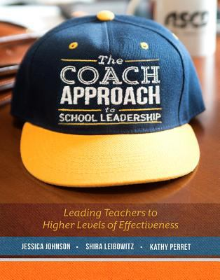 The coach approach to school leadership : leading teachers to higher levels of effectiveness