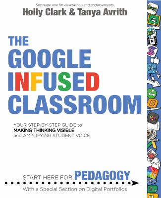 The Google infused classroom : a guidebook to making thinking visible and amplifying student voice