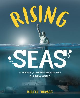 Rising seas : flooding, climate change and our new world