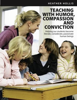 Teaching with humor, compassion, and conviction : helping our students to become literate, considerate, passionate human beings
