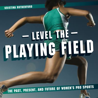 Level the playing field : the past, present, and future of women's pro sports